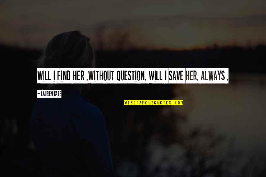Find The Girl Quotes By Lauren Kate: Will i find her .Without question. Will I