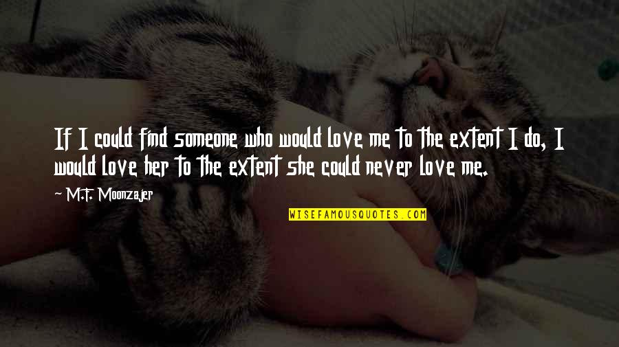 Find The Girl Quotes By M.F. Moonzajer: If I could find someone who would love