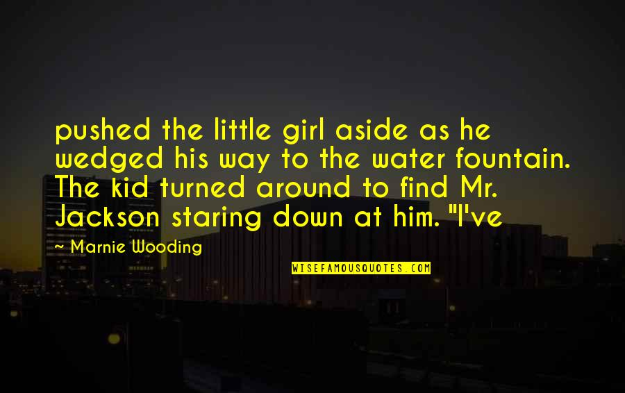 Find The Girl Quotes By Marnie Wooding: pushed the little girl aside as he wedged