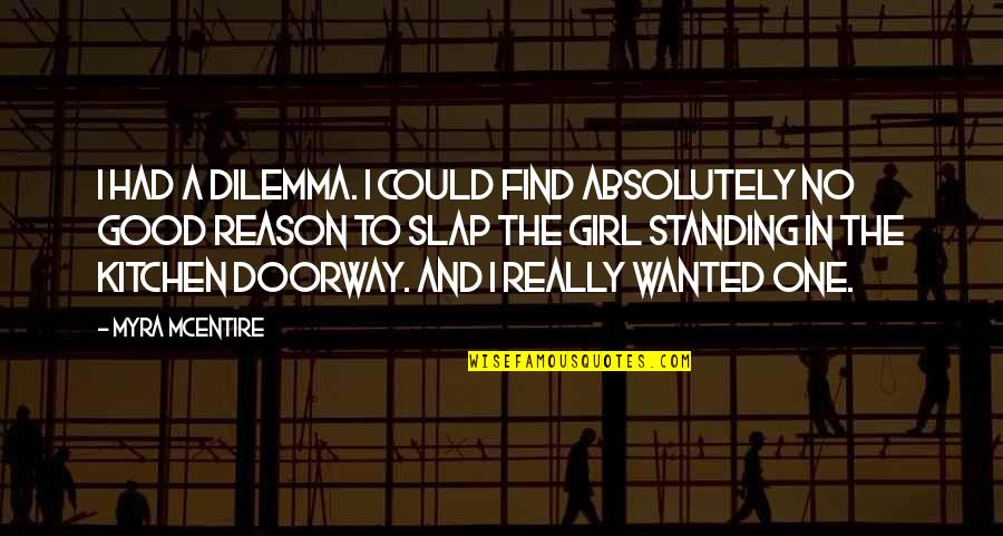 Find The Girl Quotes By Myra McEntire: I had a dilemma. I could find absolutely