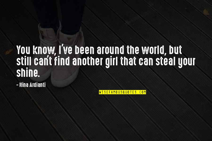 Find The Girl Quotes By Nina Ardianti: You know, I've been around the world, but