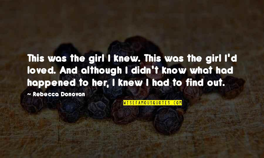 Find The Girl Quotes By Rebecca Donovan: This was the girl I knew. This was