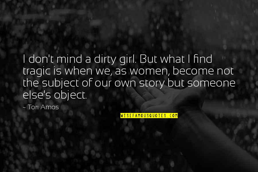 Find The Girl Quotes By Tori Amos: I don't mind a dirty girl. But what