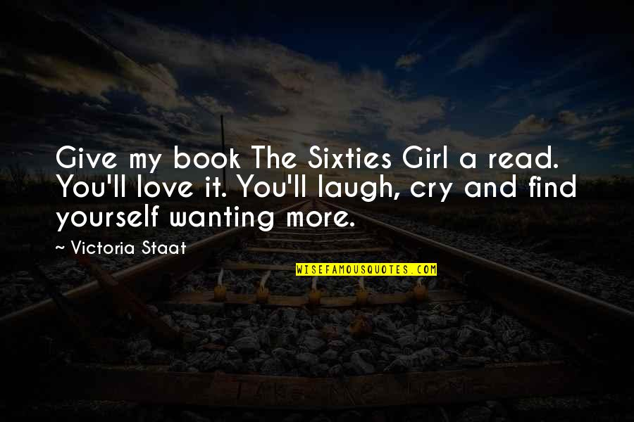 Find The Girl Quotes By Victoria Staat: Give my book The Sixties Girl a read.