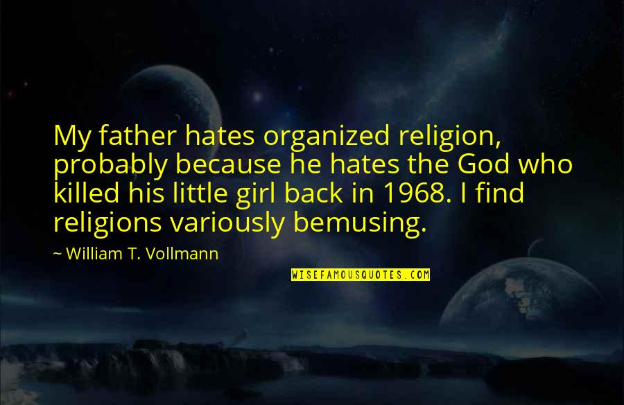 Find The Girl Quotes By William T. Vollmann: My father hates organized religion, probably because he