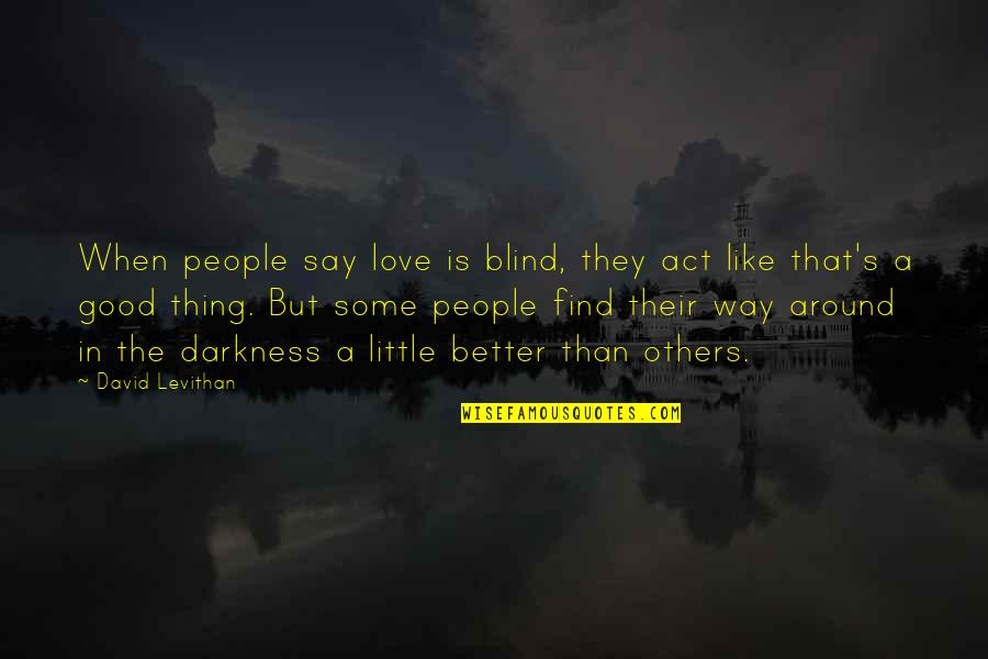 Find The Good In Others Quotes By David Levithan: When people say love is blind, they act