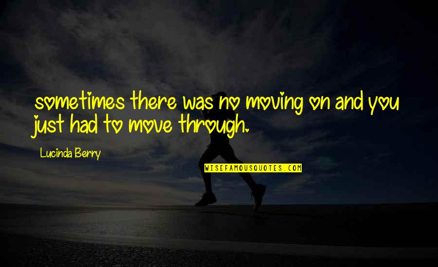 Find The Good In Others Quotes By Lucinda Berry: sometimes there was no moving on and you
