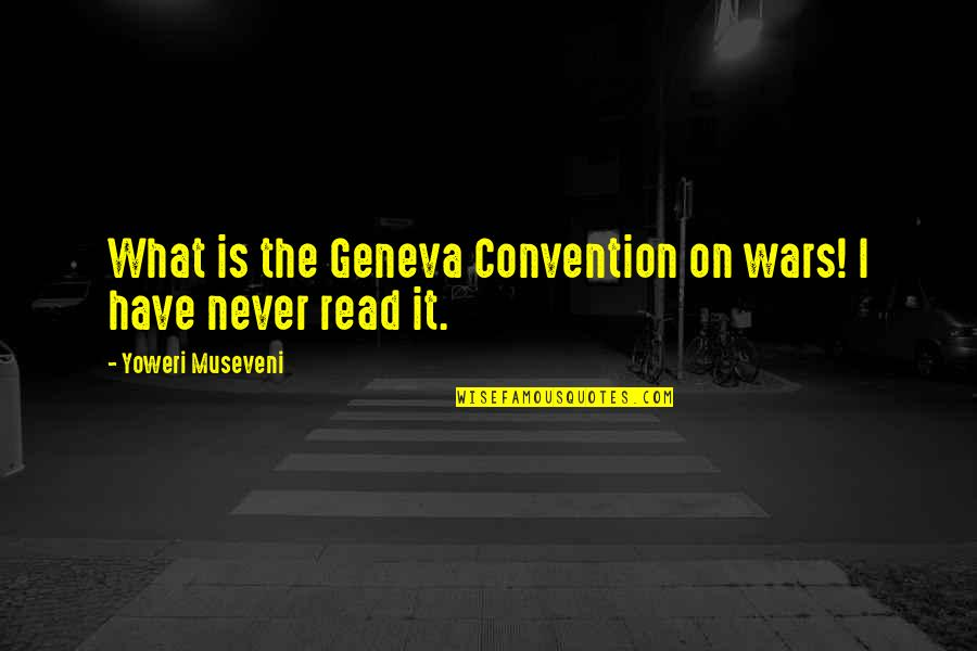 Find The Good In Others Quotes By Yoweri Museveni: What is the Geneva Convention on wars! I