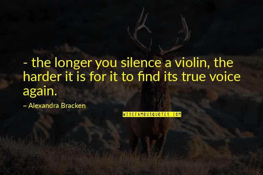 Find You Again Quotes By Alexandra Bracken: - the longer you silence a violin, the
