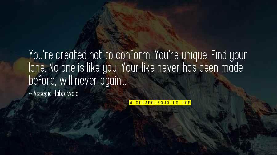 Find You Again Quotes By Assegid Habtewold: You're created not to conform. You're unique. Find