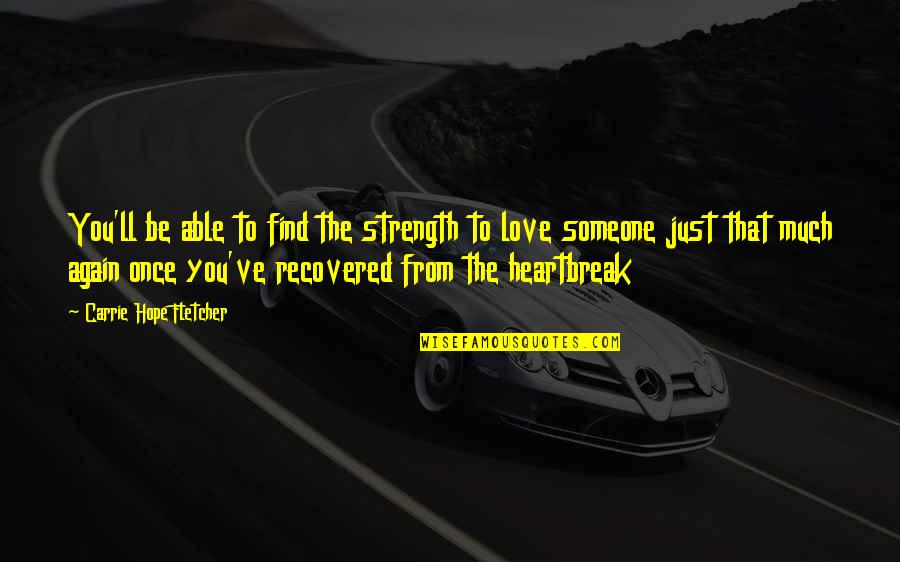 Find You Again Quotes By Carrie Hope Fletcher: You'll be able to find the strength to
