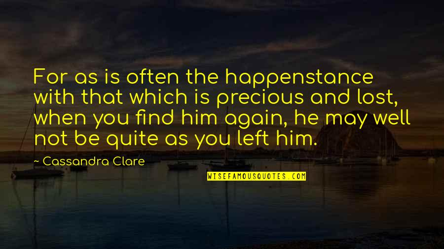 Find You Again Quotes By Cassandra Clare: For as is often the happenstance with that