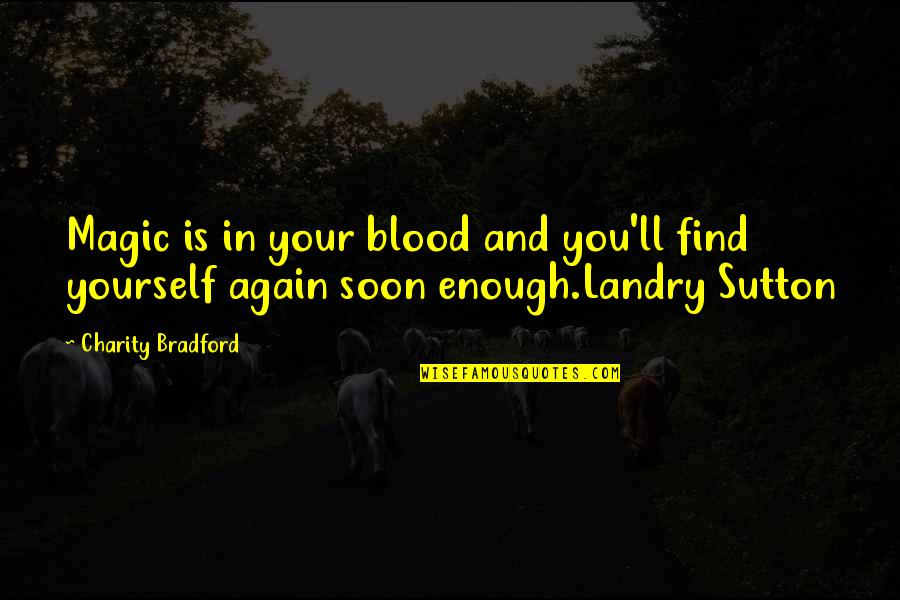 Find You Again Quotes By Charity Bradford: Magic is in your blood and you'll find