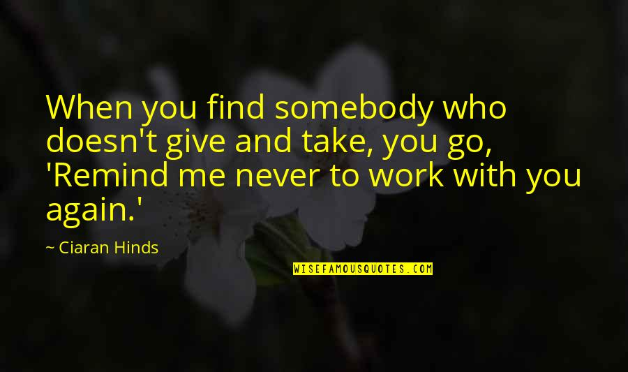 Find You Again Quotes By Ciaran Hinds: When you find somebody who doesn't give and