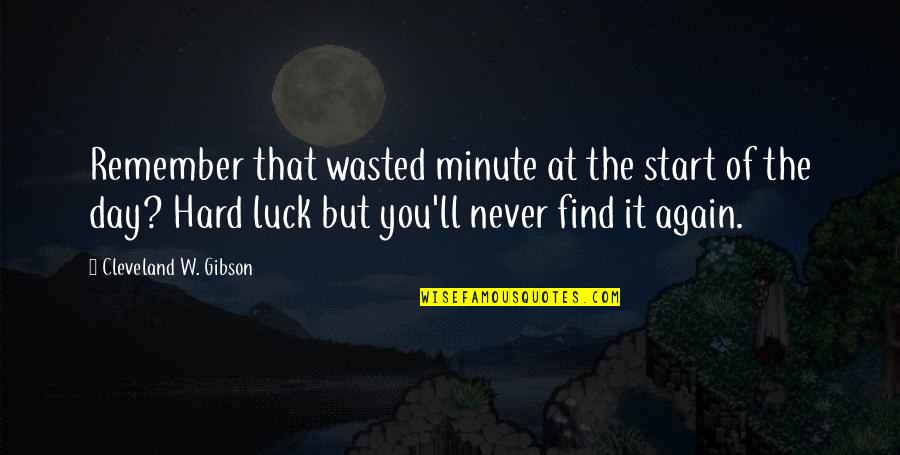 Find You Again Quotes By Cleveland W. Gibson: Remember that wasted minute at the start of