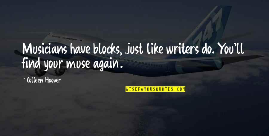 Find You Again Quotes By Colleen Hoover: Musicians have blocks, just like writers do. You'll