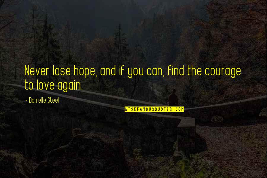 Find You Again Quotes By Danielle Steel: Never lose hope, and if you can, find