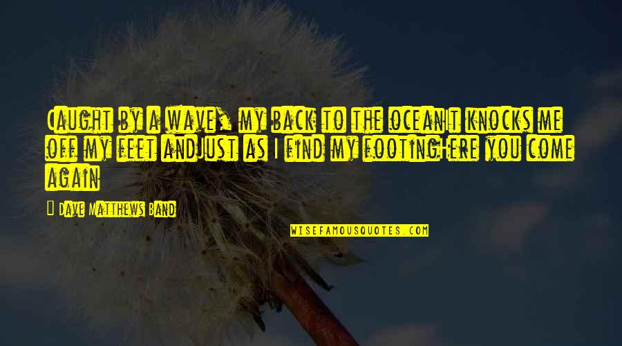 Find You Again Quotes By Dave Matthews Band: Caught by a wave, my back to the