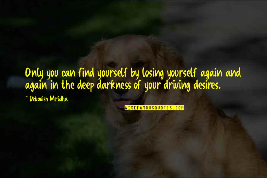 Find You Again Quotes By Debasish Mridha: Only you can find yourself by losing yourself