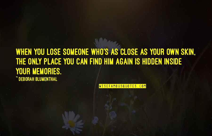 Find You Again Quotes By Deborah Blumenthal: When you lose someone who's as close as
