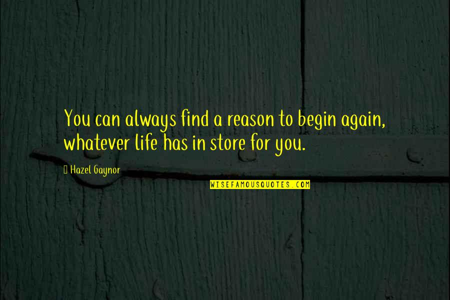 Find You Again Quotes By Hazel Gaynor: You can always find a reason to begin