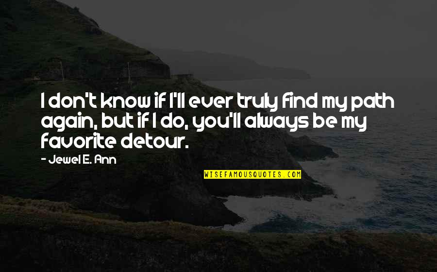 Find You Again Quotes By Jewel E. Ann: I don't know if I'll ever truly find