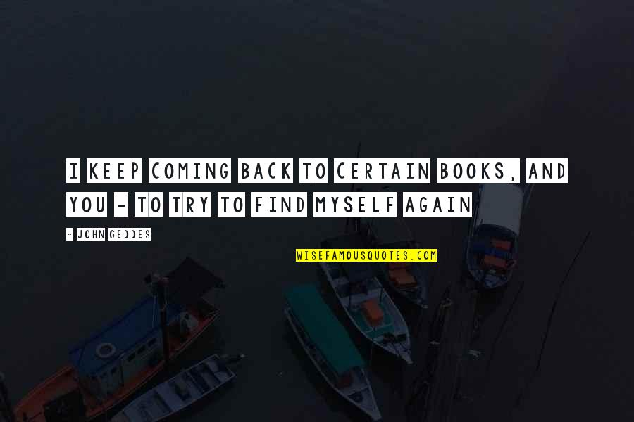 Find You Again Quotes By John Geddes: I keep coming back to certain books, and