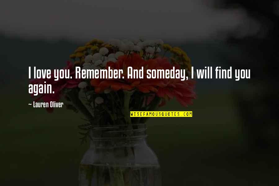 Find You Again Quotes By Lauren Oliver: I love you. Remember. And someday, I will