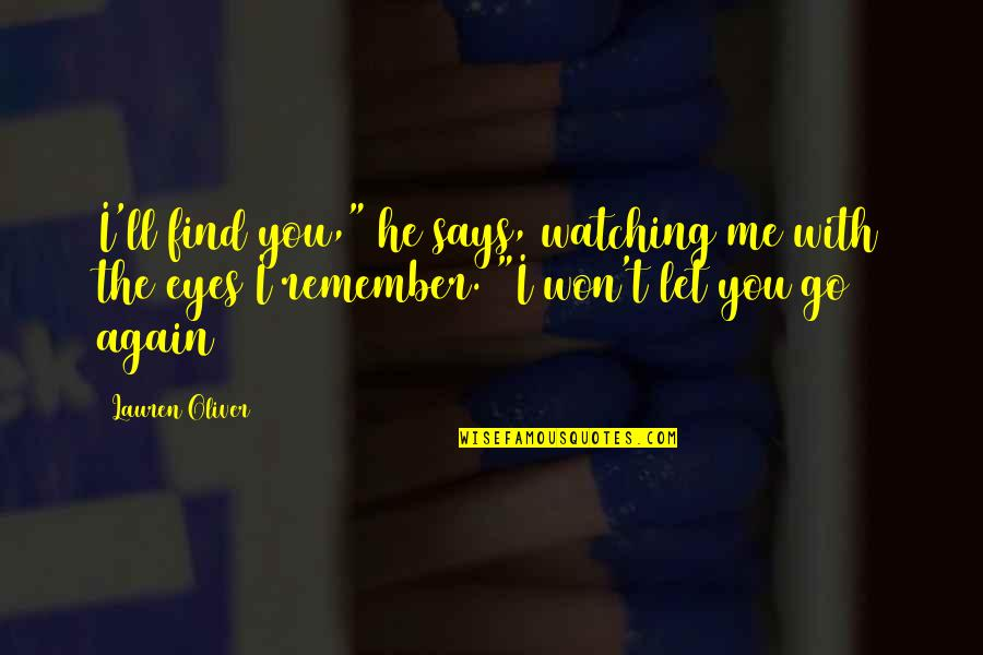 "Find You Again Quotes By Lauren Oliver: I'll find you,"" he says, watching me with"