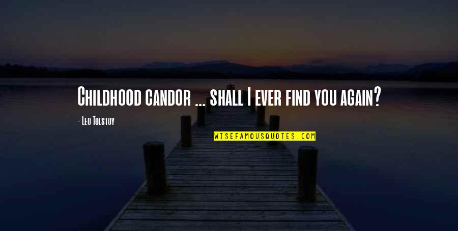 Find You Again Quotes By Leo Tolstoy: Childhood candor ... shall I ever find you