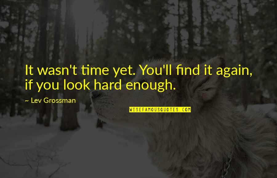 Find You Again Quotes By Lev Grossman: It wasn't time yet. You'll find it again,
