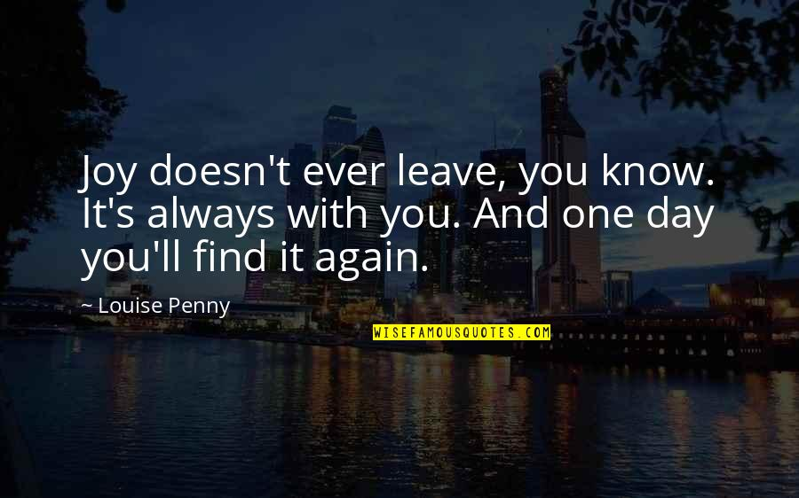 Find You Again Quotes By Louise Penny: Joy doesn't ever leave, you know. It's always