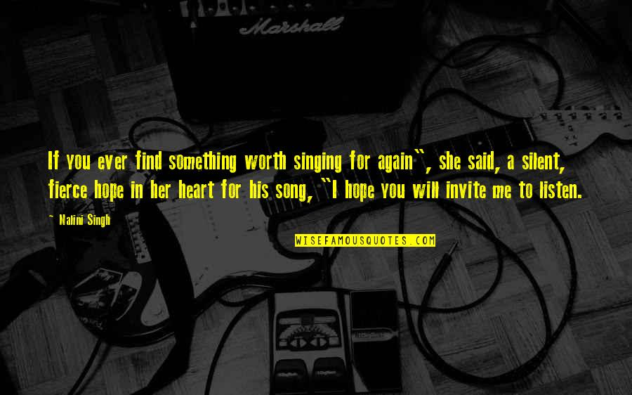 Find You Again Quotes By Nalini Singh: If you ever find something worth singing for
