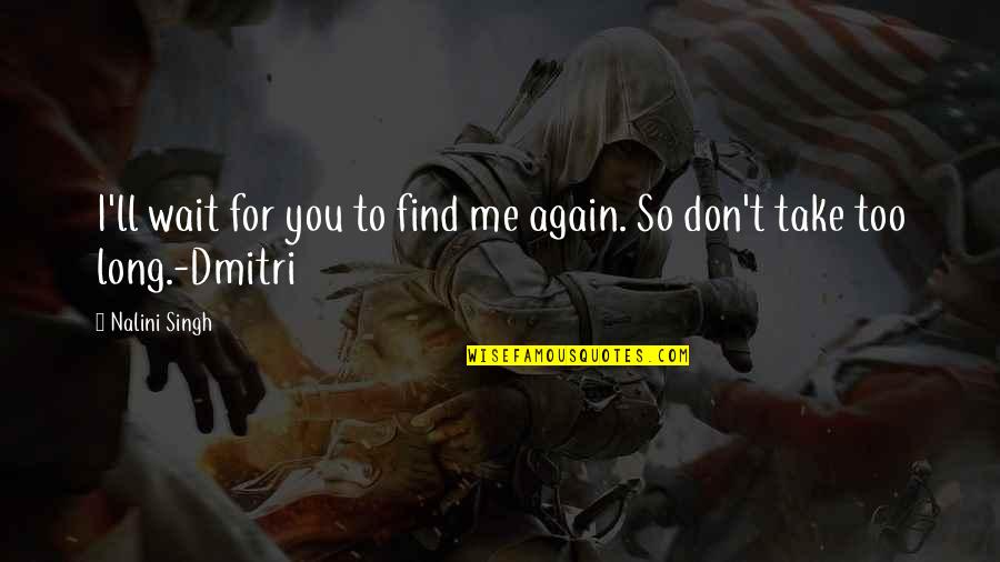 Find You Again Quotes By Nalini Singh: I'll wait for you to find me again.