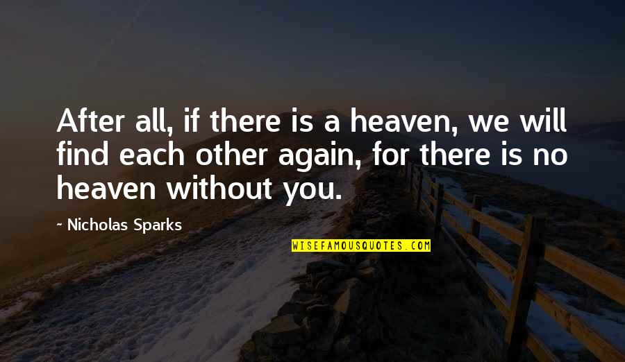 Find You Again Quotes By Nicholas Sparks: After all, if there is a heaven, we
