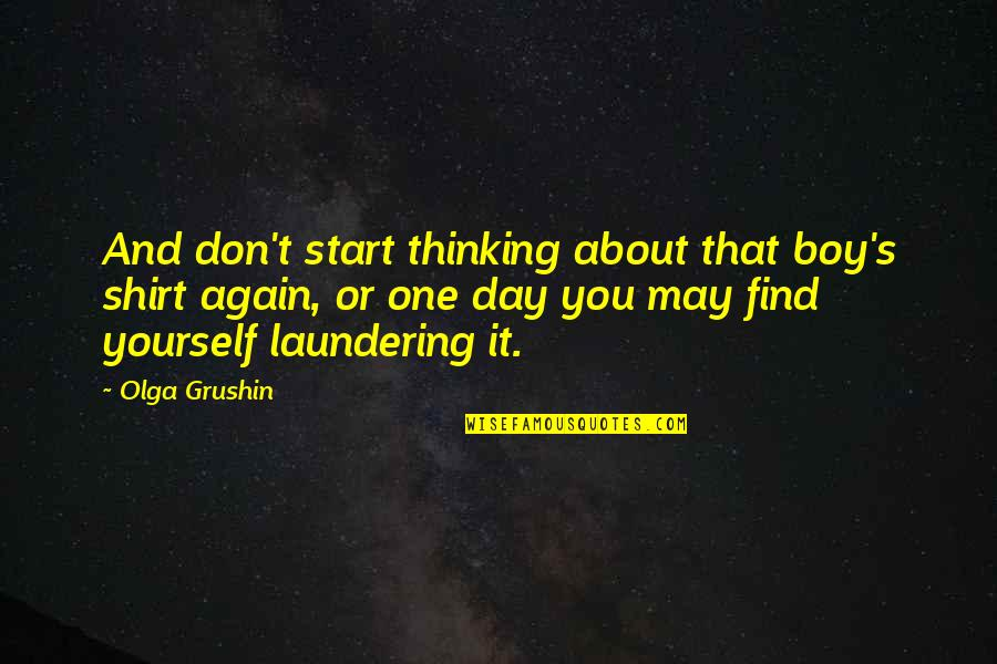 Find You Again Quotes By Olga Grushin: And don't start thinking about that boy's shirt