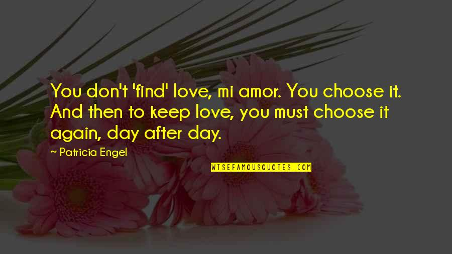 Find You Again Quotes By Patricia Engel: You don't 'find' love, mi amor. You choose
