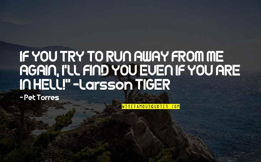 Find You Again Quotes By Pet Torres: IF YOU TRY TO RUN AWAY FROM ME
