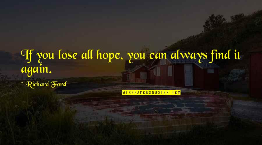 Find You Again Quotes By Richard Ford: If you lose all hope, you can always