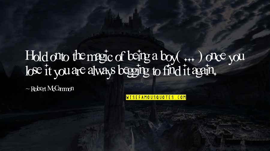 Find You Again Quotes By Robert McCammon: Hold onto the magic of being a boy(