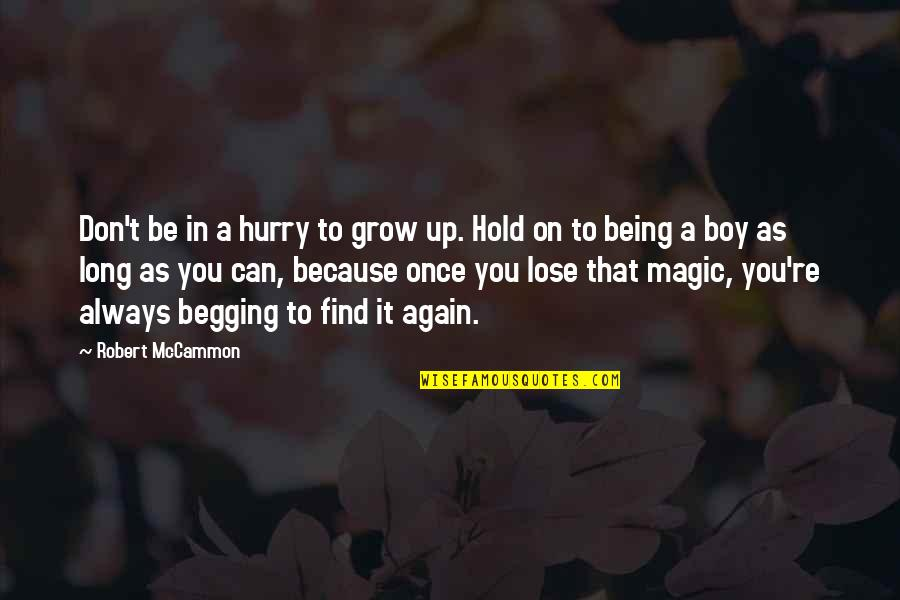 Find You Again Quotes By Robert McCammon: Don't be in a hurry to grow up.