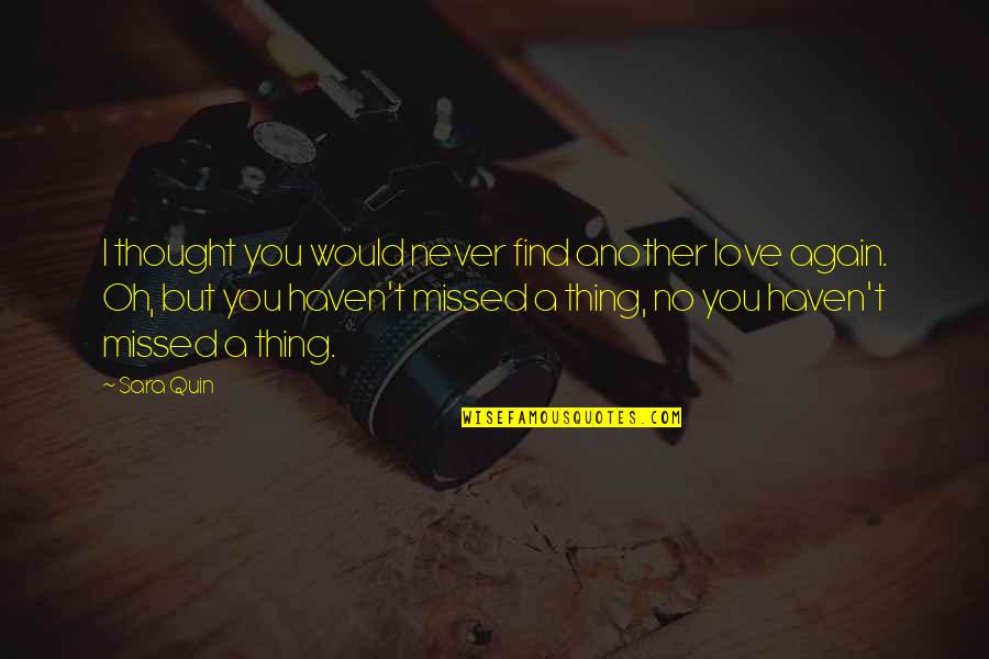 Find You Again Quotes By Sara Quin: I thought you would never find another love