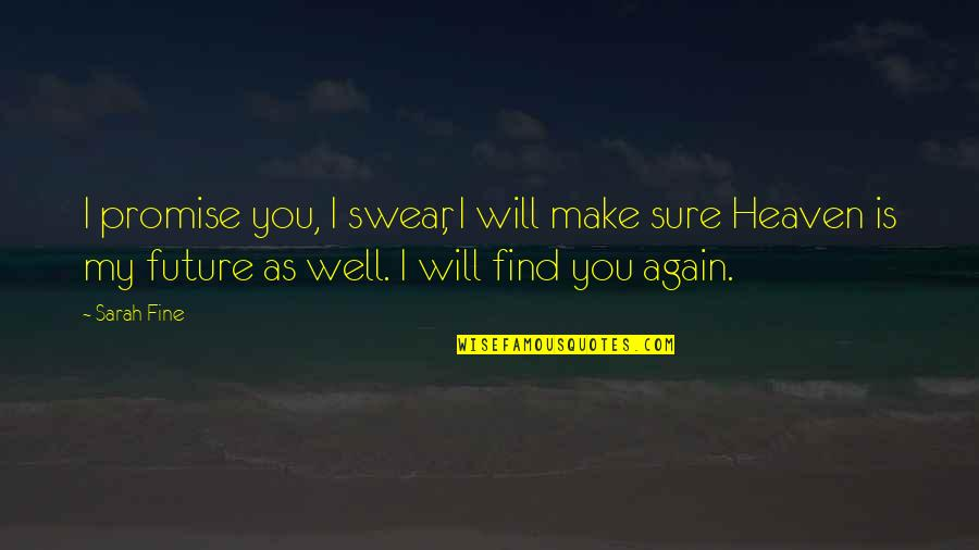 Find You Again Quotes By Sarah Fine: I promise you, I swear, I will make