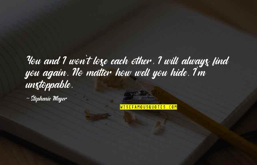 Find You Again Quotes By Stephenie Meyer: You and I won't lose each other, I