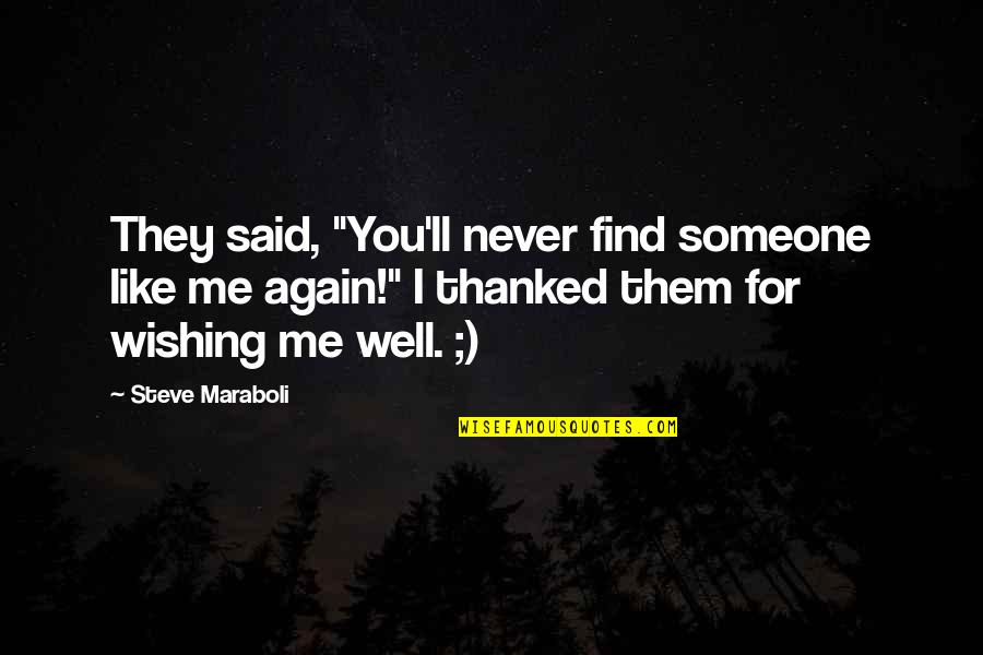 "Find You Again Quotes By Steve Maraboli: They said, ""You'll never find someone like me"