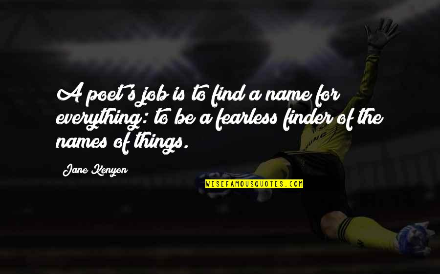 Finder Quotes By Jane Kenyon: A poet's job is to find a name