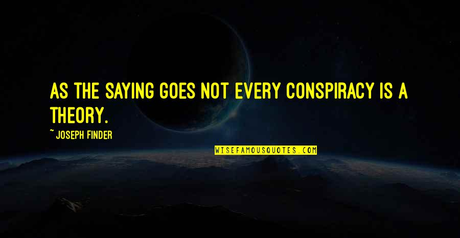 Finder Quotes By Joseph Finder: As the saying goes not every conspiracy is