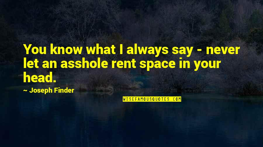 Finder Quotes By Joseph Finder: You know what I always say - never