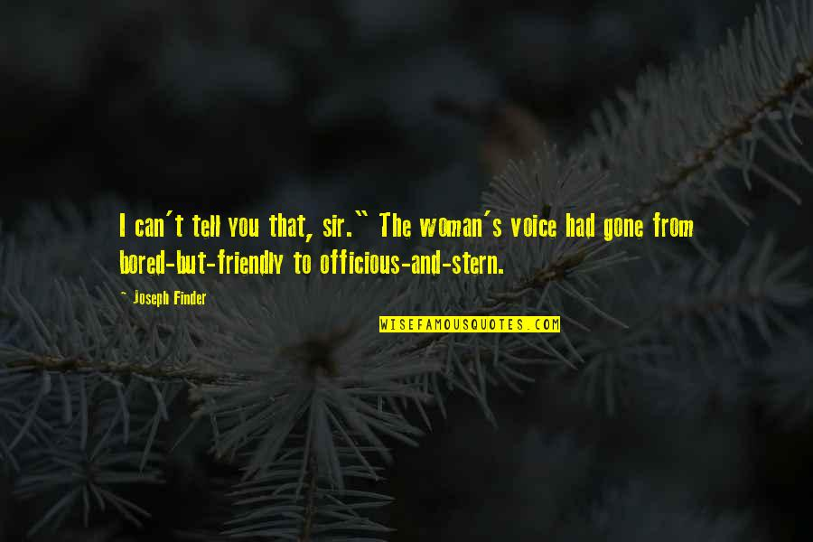 "Finder Quotes By Joseph Finder: I can't tell you that, sir."" The woman's"