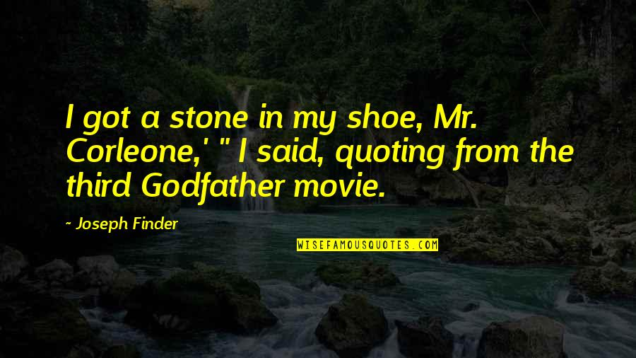 Finder Quotes By Joseph Finder: I got a stone in my shoe, Mr.